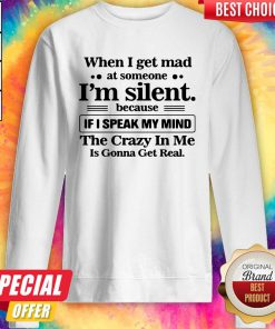 When I Get Mad At Someone I'm Silent Because If I Speak My Mind Sweatshirt