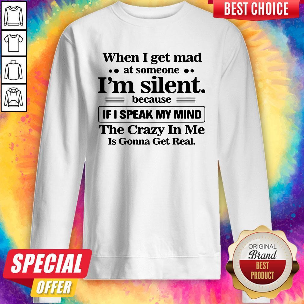 When I Get Mad At Someone I'm Silent Because If I Speak My Mind Sweatshirt