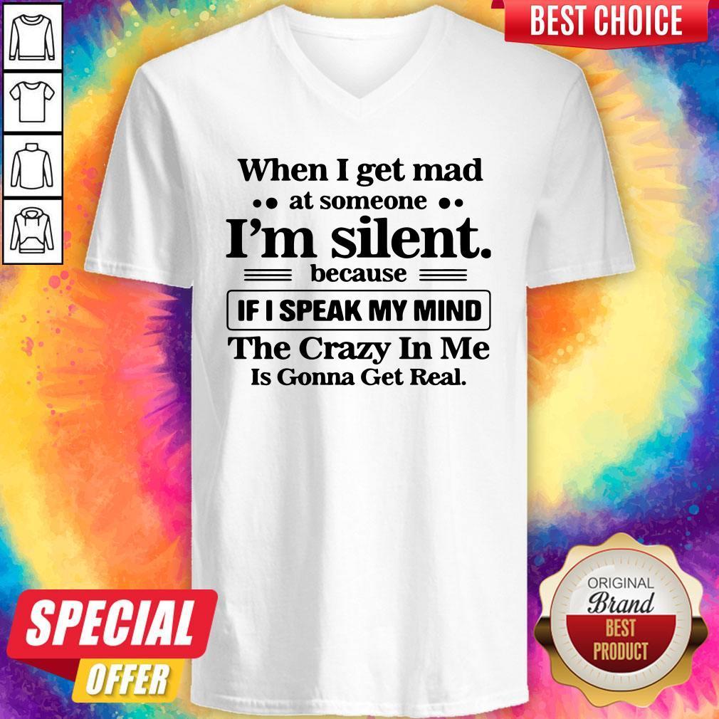 When I Get Mad At Someone I'm Silent Because If I Speak My Mind V-neck