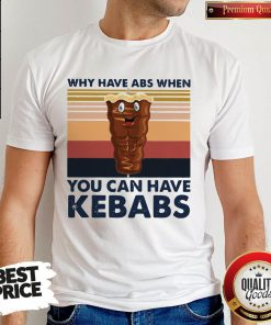 Why Have Abs When You Can Have Kebabs Vintage Retro Shirt