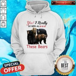 Yes I Really Do Need All These Bears Hoodie