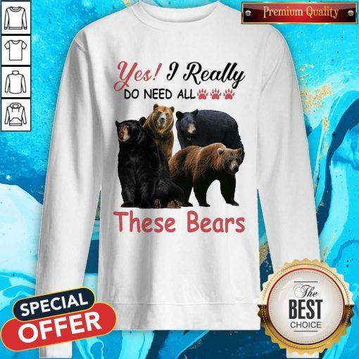 Yes I Really Do Need All These Bears Sweatshirt