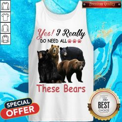 Yes I Really Do Need All These Bears Tank Top