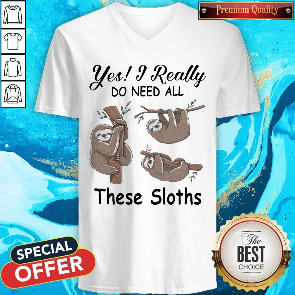 Yes I Really Do Need All These Sloths V-neck