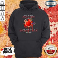 Your Talent Is God's Gift To You What You Do With It Is Your Gift Back Hoodie