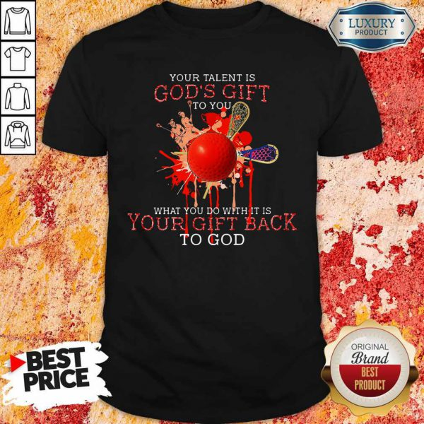 Your Talent Is God's Gift To You What You Do With It Is Your Gift Back Shirt