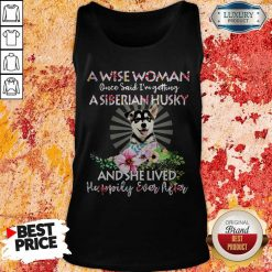 A Wise Woman Once Said I'm Getting A Siberian Husky And She Lived Happily Ever After Tank Top