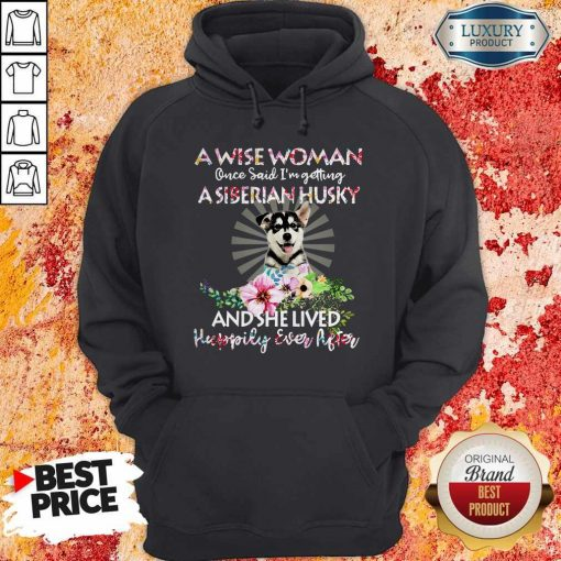 A Wise Woman Once Said I'm Getting A Siberian Husky And She Lived Happily Ever After Hoodie