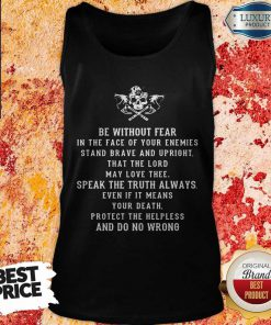 Be Without Fear In The Face Of Your Enemies Stand Brave And Upright That The Lord May Love Thee Speak The If It Means Your Death Protect The Helpless And Do No Wrong Tank Top