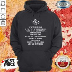 Be Without Fear In The Face Of Your Enemies Stand Brave And Upright That The Lord May Love Thee Speak The If It Means Your Death Protect The Helpless And Do No Wrong Hoodie