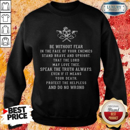 Be Without Fear In The Face Of Your Enemies Stand Brave And Upright That The Lord May Love Thee Speak The If It Means Your Death Protect The Helpless And Do No Wrong Sweatshirt