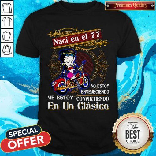 Betty Boop Naci En El 77 No Estoy Envejeciendo Me Story Convirteiendo En Un Clasico Shirt