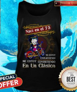 Betty Boop Naci En El 75 No Estoy Envejeciendo Me Story Convirteiendo En Un Clasico Tank Top