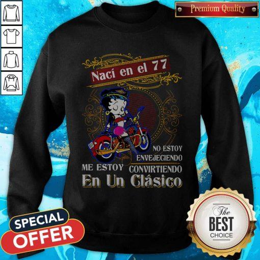 Betty Boop Naci En El 77 No Estoy Envejeciendo Me Story Convirteiendo En Un Clasico Sweatshirt