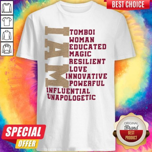 I Am Tomboi Woman Educated Magic Resilient Love Innovative Powerful Influential Unapologetic Shirt