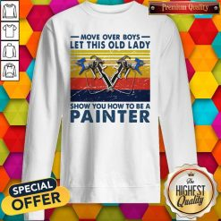 Move Over Boys Let This Old Lady Show You How To Be A Painter Vintage Retro Sweatshirt
