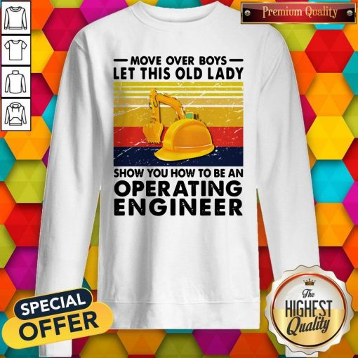 Move Over Boys Let This Old Lady Show You How To Be An Operating Engineer Vintage Retro Sweatshirt