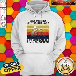Move Over Boys Let This Old Lady Show You How To Be A Civil Engineer Vintage Retro Hoodie
