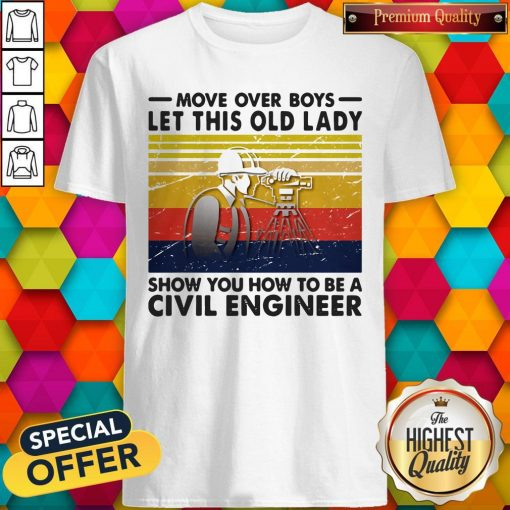 Move Over Boys Let This Old Lady Show You How To Be A Civil Engineer Vintage Retro Shirt