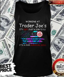Working At Trader Joe's It's Not Just A Job Title It's A 2020 Survival Skill American Flag Independence Day Tank Top