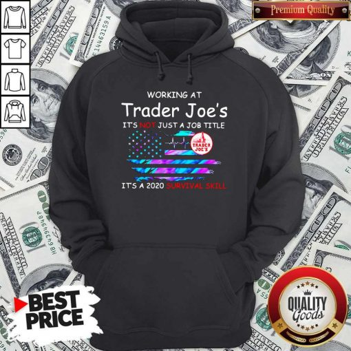 Working At Trader Joe's It's Not Just A Job Title It's A 2020 Survival Skill American Flag Independence Day Hoodie