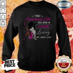 Betty Boop The American Girl Was Born In August Living My Best Live Sweatshirt
