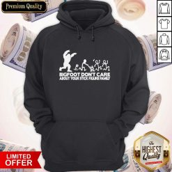 Bigfoot Don't Care About Your Stick Figure Family Hoodie
