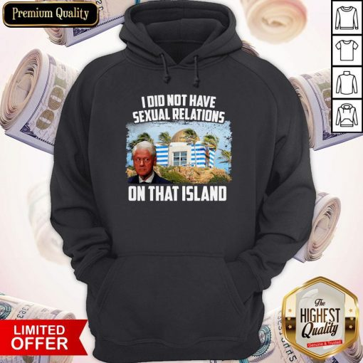 Bill Clinton I Did Not Have Sexual Relations On That Island Hoodie