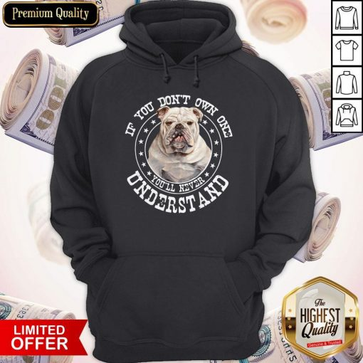 Bulldog If You Don't Own One You'll Never Understand Hoodie