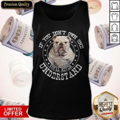 Bulldog If You Don't Own One You'll Never Understand Tank Top
