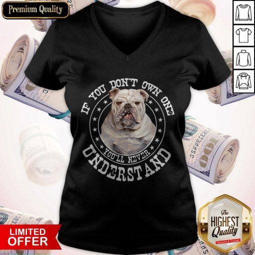 Bulldog If You Don't Own One You'll Never Understand V-neck