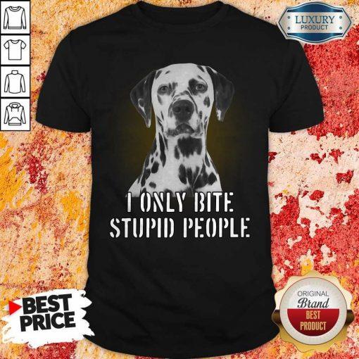Dalmatian I Only Bite Stupid People Shirt