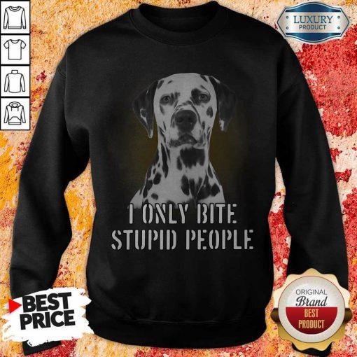 Dalmatian I Only Bite Stupid People Sweatshirt