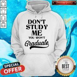 Don't Study Me You Won't Graduate Hoodie