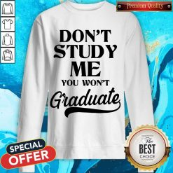 Don't Study Me You Won't Graduate Sweatshirt