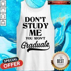 Don't Study Me You Won't Graduate Tank Top