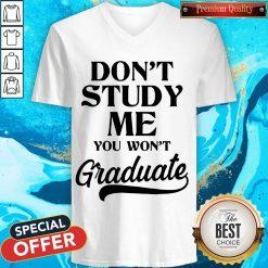 Don't Study Me You Won't Graduate V-neck