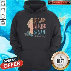 Dr Bonnie Henry Be Calm Be Kind Be Safe Hoodie
