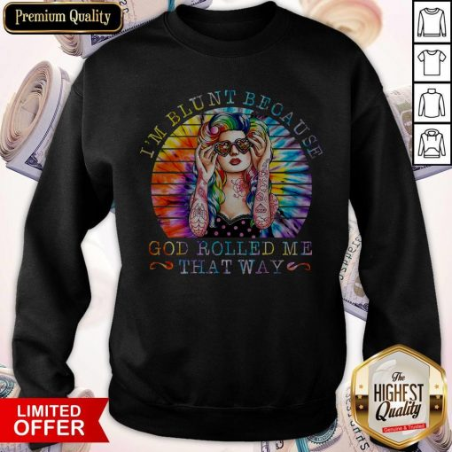 Girl Hippie I'M Blunt Because God Rolled Me That Way Sweatshirt