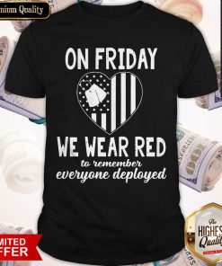 Heart American Flag On Friday We Wear Red To Remember Everyone Deployed Shirt