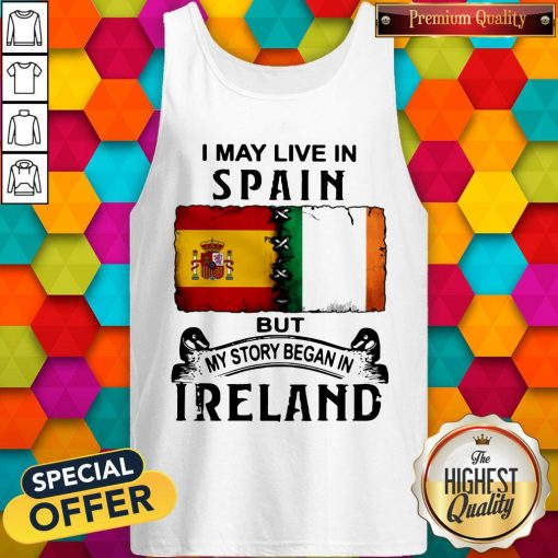 I May Live In Spain But My Story Began In Ireland Tank Top