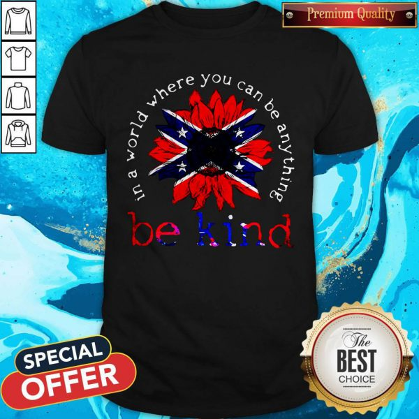 In A World Where You Can Be Anything Be Kind British Flag Shirt