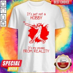 Men Playing Baseball It's Just Not A Hobby It's My Escape From Reality Shirt