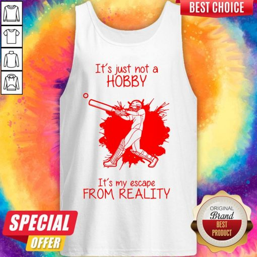 Men Playing Baseball It's Just Not A Hobby It's My Escape From Reality Tank Top