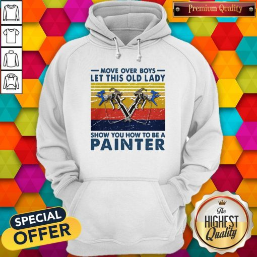 Move Over Boys Let This Old Lady Show You How To Be A Painter Vintage Retro Hoodie