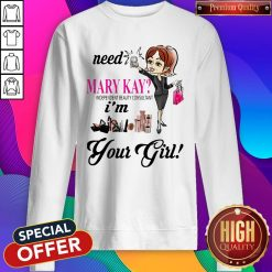 Need Mary Kay Independent Beauty Consultant I'm Your Girl Sweatshirt