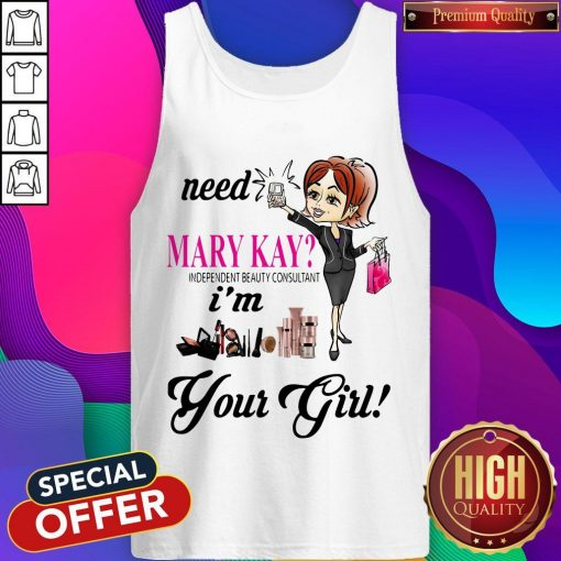 Need Mary Kay Independent Beauty Consultant I'm Your Girl Tank Top