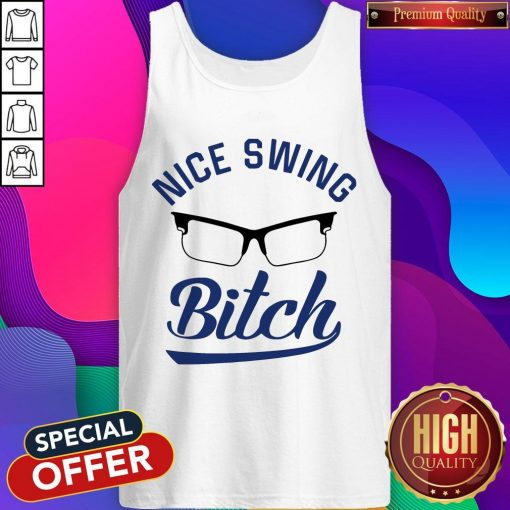 Official Nice Swing Glasses Bitch Tank Top