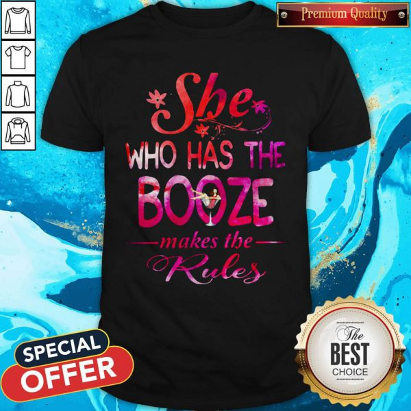 She Who Has The Booze Makes The Rules Shirt