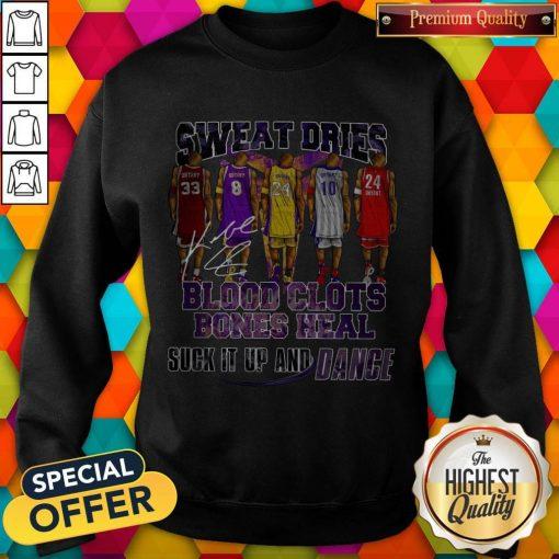 Sweat Dries Blood Clots Bones Heal Suck It Up And Dance Signature Sweatshirt